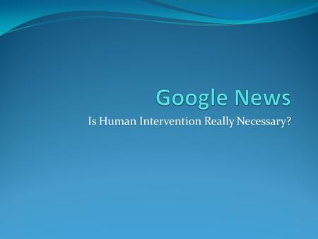 Is Human Intervention Really Necessary?. Basic Principles Originally in beta from 2002-2006 Google uses same algorithm behind the regular search engine.