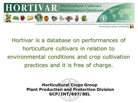 Horticultural Crops Group Plant Production and Protection Division Plant Production and Protection DivisionGCP/INT/697/BEL Hortivar is a database on performances.