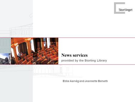 News services provided by the Storting Library Ebbe Aarvåg and Jeannette Berseth.