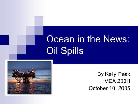Ocean in the News: Oil Spills By Kelly Peak MEA 200H October 10, 2005.