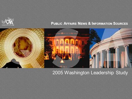 1 P UBLIC A FFAIRS N EWS & I NFORMATION S OURCES 2005 Washington Leadership Study.