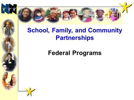 ******* School, Family, and Community Partnerships Federal Programs.
