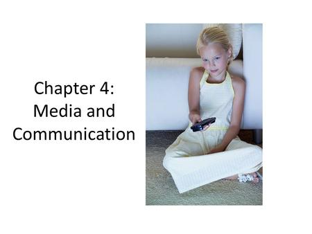 Chapter 4: Media and Communication. Mass Media Mass media: An umbrella term referring to the variety of technical devices and processes through which.