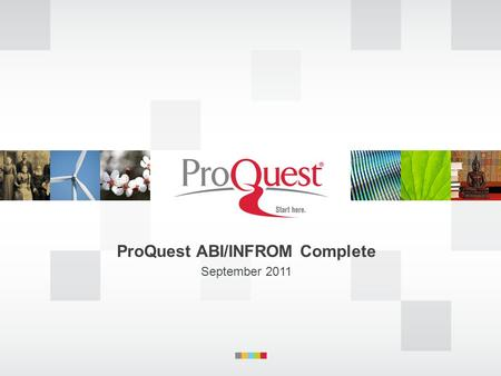 ProQuest ABI/INFROM Complete September 2011. ABI/INFORM Complete Scholarly Trade & Industry NewsReportsOther.
