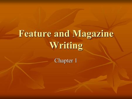 Feature and Magazine Writing Chapter 1. Overview A feature story is a journalistic article that is typically both original and descriptive A feature story.