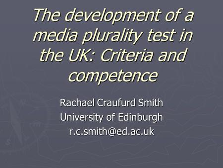 The development of a media plurality test in the UK: Criteria and competence Rachael Craufurd Smith University of Edinburgh
