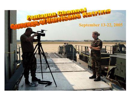 September 13-22, 2005. TSGT Erin Roberts reports from Gulfport, Mississippi for the Pentagon Channel. A second team was dispatched to replace the first.