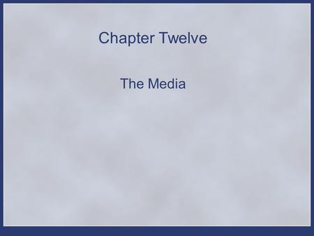 Chapter Twelve The Media. Chapter Objectives Describe the evolution of journalism in United States political history and indicate the differences between.