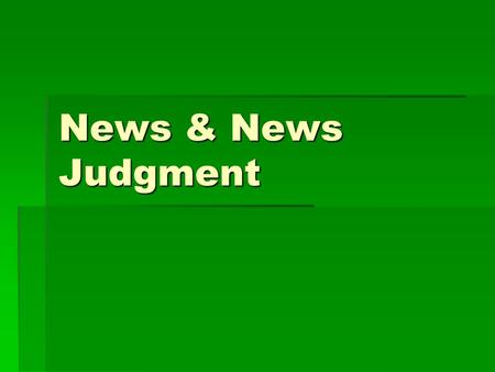 News & News Judgment. Key Concepts: The definition of news and how it has changed over time. The definition of news and how it has changed over time.