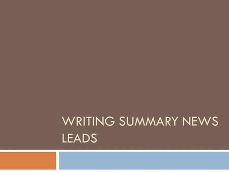 WRITING SUMMARY NEWS LEADS. What is the next step? Use the 5ws and h to write a summary news lead.