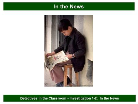 In the News Detectives in the Classroom - Investigation 1-2: In the News.