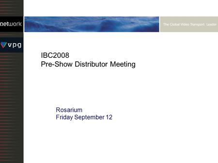 IBC2008 Pre-Show Distributor Meeting Rosarium Friday September 12.
