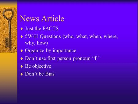 News Article Just the FACTS 5W-H Questions (who, what, when, where, why, how) Organize by importance Dont use first person pronoun I Be objective Dont.