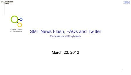 1 SMT News Flash, FAQs and Twitter March 23, 2012 Processes and Storyboards Access, Control & Convenience.