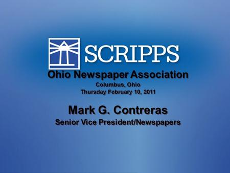 Ohio Newspaper Association Columbus, Ohio Thursday February 10, 2011 Mark G. Contreras Senior Vice President/Newspapers Ohio Newspaper Association Columbus,