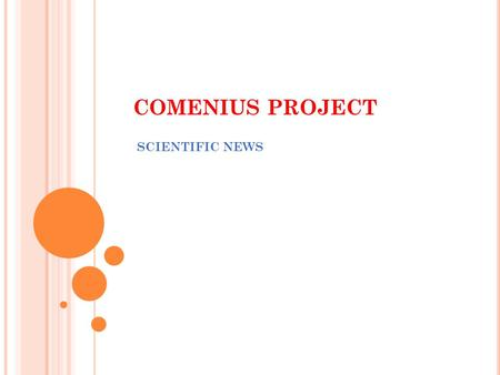 COMENIUS PROJECT SCIENTIFIC NEWS. We analyzed data for scientific news from 18 to 23 October and these are our conclusions. We watched 5 national news.