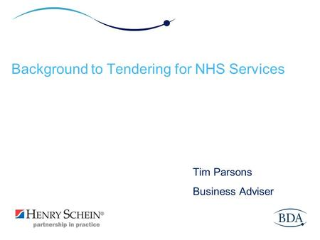 Background to Tendering for NHS Services Tim Parsons Business Adviser.