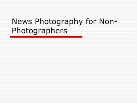 News Photography for Non- Photographers. Photography or journalism? What is the difference between: A photographer, and A photojournalist?