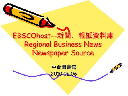 EBSCOhost-- Regional Business News Newspaper Source 2010.05.06.