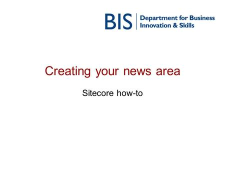 Creating your news area Sitecore how-to. News templates There are several templates designed to display your news content NewAndSpeechesLanding – A template.