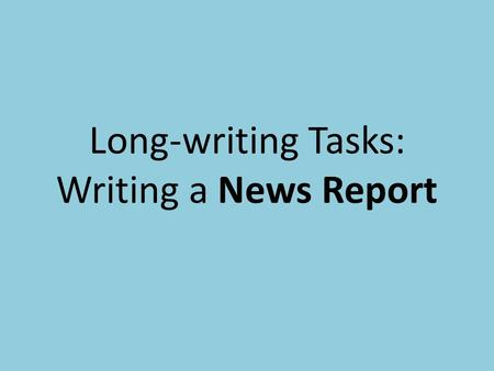 Long-writing Tasks: Writing a News Report. Samples from 2010 Here are some samples of student work with grades from the 2010 OSSLT test. Please take some.