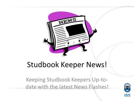 Studbook Keeper News! Keeping Studbook Keepers Up-to- date with the latest News Flashes!