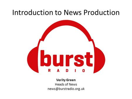 Introduction to News Production Verity Green Heads of News