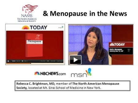 & Menopause in the News Rebecca C. Brightman, MD, member of The North American Menopause Society, located at Mt. Sinai School of Medicine in New York.