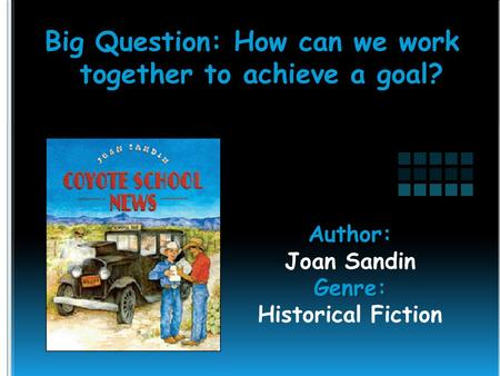 Author: Joan SandinGenre: Historical Fiction Big Question: How can we work together to achieve a goal?