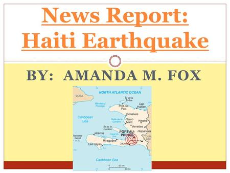 BY: AMANDA M. FOX News Report: Haiti Earthquake.