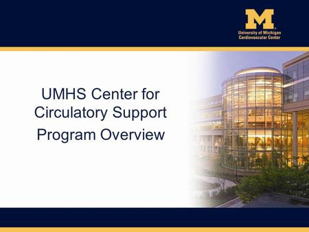 UMHS Center for Circulatory Support Program Overview.