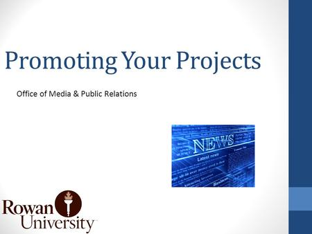 Promoting Your Projects Office of Media & Public Relations.