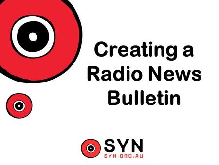 Creating a Radio News Bulletin What is an hourly News Bulletin? An hourly news bulletin is all about sharp, punchy writing. It gives us the facts quickly.