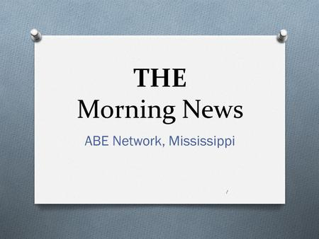 THE Morning News ABE Network, Mississippi 1. Co-Anchors Mischief & Mayhem 2.