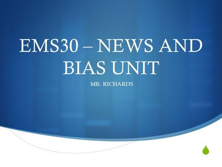 EMS30 – NEWS AND BIAS UNIT MR. RICHARDS. How does this quote apply to news media? It is the responsibility of intellectuals to speak the truth and expose.