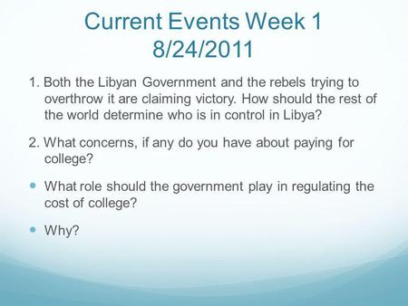 Current Events Week 1 8/24/2011 1. Both the Libyan Government and the rebels trying to overthrow it are claiming victory. How should the rest of the world.