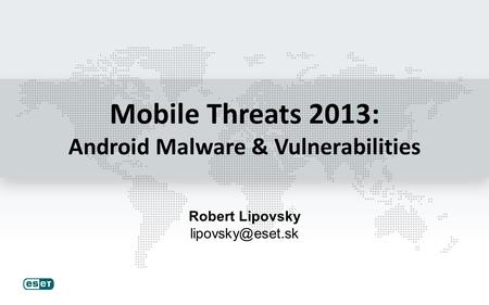 Mobile Threats 2013: Android Malware & Vulnerabilities Robert Lipovsky