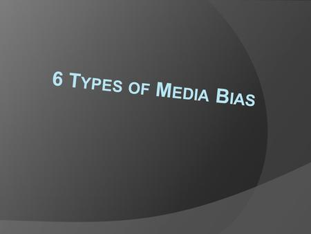 6 Types of Media Bias.