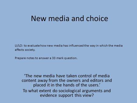 New media and choice The new media have taken control of media content away from the owners and editors and placed it in the hands of the users. To what.