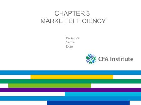 CHAPTER 3 MARKET EFFICIENCY Presenter Venue Date.