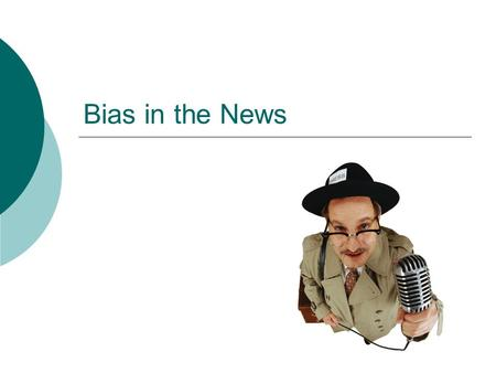 Bias in the News. What do you already know about bias? What is BIAS anyway? Favoring one side, position, or belief – being partial, prejudiced,