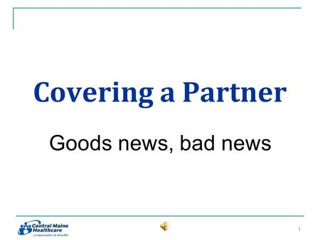 Covering a Partner Goods news, bad news 11. Heres why…. Good news: The IRS allows CMH to let its employees cover domestic partners Bad news: The IRS dictates.