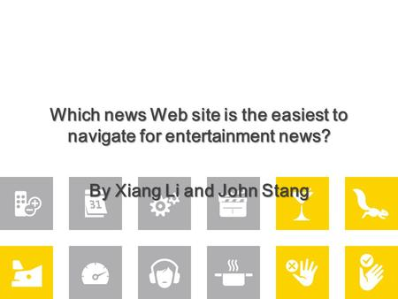 Which news Web site is the easiest to navigate for entertainment news? By Xiang Li and John Stang.