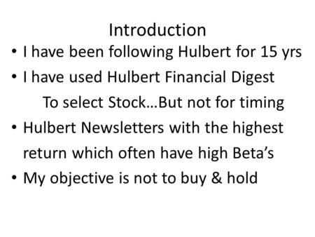 Introduction I have been following Hulbert for 15 yrs I have used Hulbert Financial Digest To select Stock…But not for timing Hulbert Newsletters with.