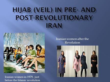 Iranian women after the Revolution Iranian women in 1979, just before the Islamic revolution.