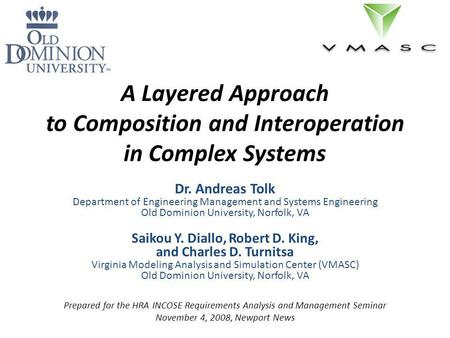 A Layered Approach to Composition and Interoperation in Complex Systems Dr. Andreas Tolk Department of Engineering Management and Systems Engineering Old.