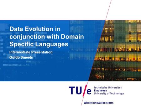 Data Evolution in conjunction with Domain Specific Languages Intermediate Presentation Guido Smeets.