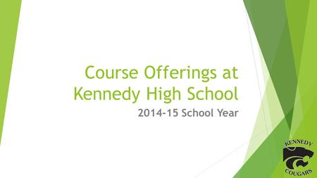Course Offerings at Kennedy High School 2014-15 School Year.