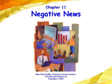 Chapter 11 Negative News Mary Ellen Guffey, Business Communication: Process and Product, 5e Copyright © 2006.