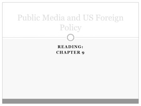 READING: CHAPTER 9 Public Media and US Foreign Policy.